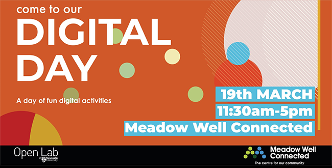 Poster: Come to our Digital Day. A day of fun digital activities, 19th March 2020, 11:30am-5pm at Meadow Well Connected